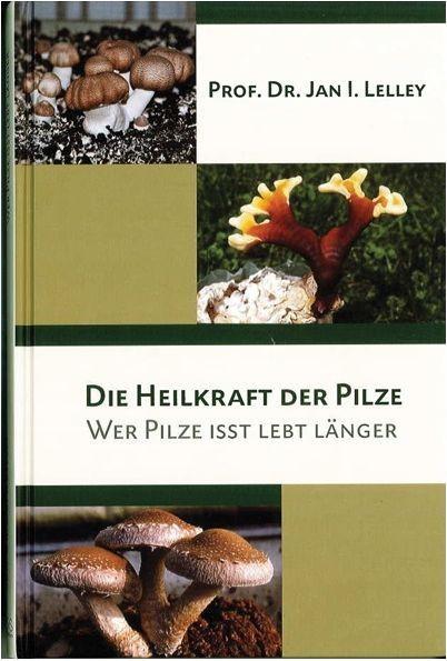 Die Heilkraft der Pilze - Wer Pilze isst lebt länger - Prof. Dr. Jan I. Lelley