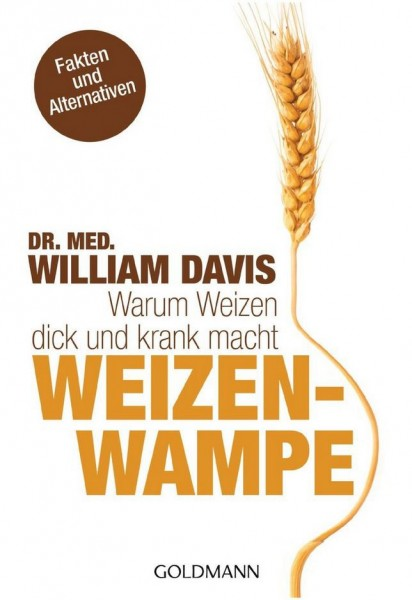 Weizenwampe - Warum Weizen dick und krank macht