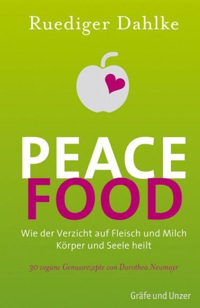 Peace Food - Wie der Verzicht auf Fleisch und Milch Körper und Seele heilt