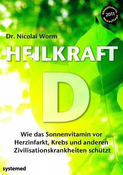 Heilkraft D - Wie das Sonnenvitamin vor Herzinfarkt, Krebs u. a. Zivilisationskrankheiten schützt